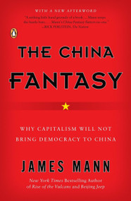 The China Fantasy (Why Capitalism Will Not Bring Democracy to China) by James Mann, 9780143112921