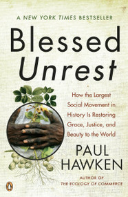 Blessed Unrest (How the Largest Social Movement in History Is Restoring Grace, Justice, and Beau ty to the World) by Paul Hawken, 9780143113652