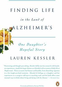 Finding Life in the Land of Alzheimer's (One Daughter's Hopeful Story) by Lauren Kessler, 9780143113683