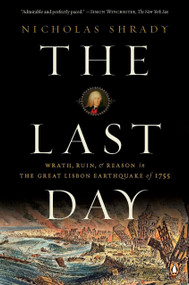 The Last Day (Wrath, Ruin, and Reason in the Great Lisbon Earthquake of 1755) by Nicholas Shrady, 9780143114604