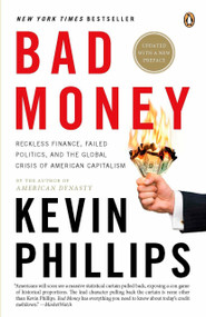 Bad Money (The Inexcusable Failure of American Finance: An Update to Bad Money (A Penguin Group eSpecial from Penguin Books)) by Kevin Phillips, 9780143114802