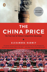 The China Price (The True Cost of Chinese Competitive Advantage) by Alexandra Harney, 9780143114864
