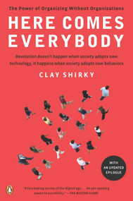 Here Comes Everybody (The Power of Organizing Without Organizations) by Clay Shirky, 9780143114949