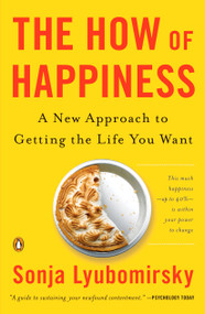The How of Happiness (A New Approach to Getting the Life You Want) by Sonja Lyubomirsky, 9780143114956