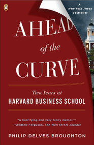 Ahead of the Curve (Two Years at Harvard Business School) by Philip Delves Broughton, 9780143115434