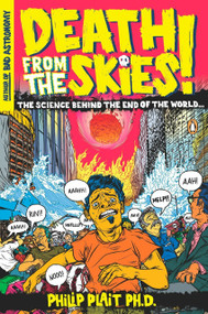 Death from the Skies! (The Science Behind the End of the World) by Philip Plait, Ph.D., 9780143116042