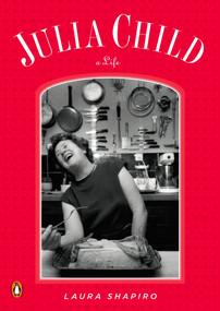 Julia Child (A Life) by Laura Shapiro, 9780143116448