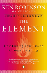 The Element (How Finding Your Passion Changes Everything) by Sir Ken Robinson, PhD, Lou Aronica, 9780143116738