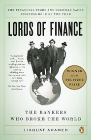 Lords of Finance (The Bankers Who Broke the World) by Liaquat Ahamed, 9780143116806