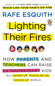 Lighting Their Fires (How Parents and Teachers Can Raise Extraordinary Kids in a Mixed-up, Muddled-up, Shook-up World) by Rafe Esquith, 9780143117667