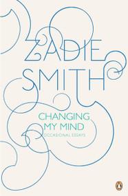 Changing My Mind (Occasional Essays) by Zadie Smith, 9780143117957