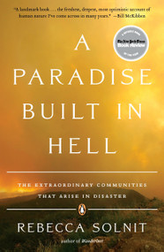 A Paradise Built in Hell (The Extraordinary Communities That Arise in Disaster) by Rebecca Solnit, 9780143118077