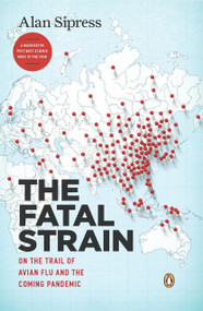 The Fatal Strain (On the Trail of Avian Flu and the Coming Pandemic) by Alan Sipress, 9780143118305