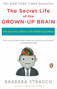 The Secret Life of the Grown-up Brain (The Surprising Talents of the Middle-Aged Mind) by Barbara Strauch, 9780143118879