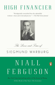 High Financier (The Lives and Time of Siegmund Warburg) by Niall Ferguson, 9780143119401