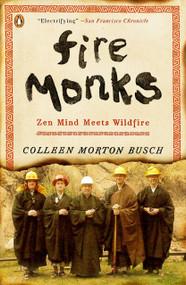 Fire Monks (Zen Mind Meets Wildfire) by Colleen Morton Busch, 9780143121374