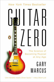 Guitar Zero (The Science of Becoming Musical at Any Age) by Gary Marcus, 9780143122784