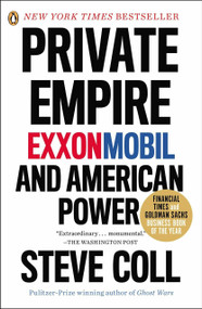 Private Empire (ExxonMobil and American Power) by Steve Coll, 9780143123545