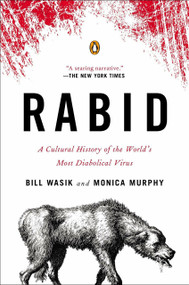 Rabid (A Cultural History of the World's Most Diabolical Virus) by Bill Wasik, Monica Murphy, 9780143123576