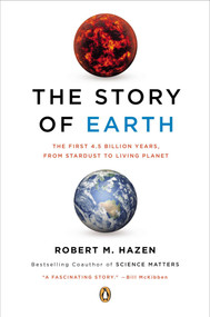 The Story of Earth (The First 4.5 Billion Years, from Stardust to Living Planet) by Robert M. Hazen, 9780143123644