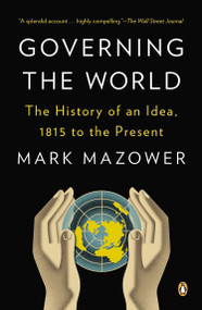 Governing the World (The History of an Idea, 1815 to the Present) by Mark Mazower, 9780143123941
