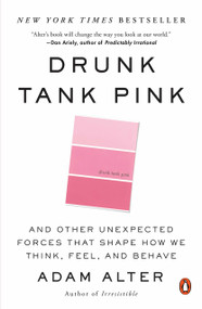 Drunk Tank Pink (And Other Unexpected Forces That Shape How We Think, Feel, and Behave) by Adam Alter, 9780143124931