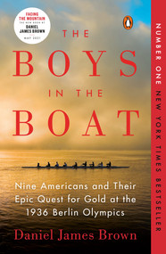 The Boys in the Boat (Nine Americans and Their Epic Quest for Gold at the 1936 Berlin Olympics) by Daniel James Brown, 9780143125471