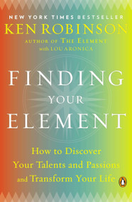 Finding Your Element (How to Discover Your Talents and Passions and Transform Your Life) by Sir Ken Robinson, PhD, Lou Aronica, 9780143125518