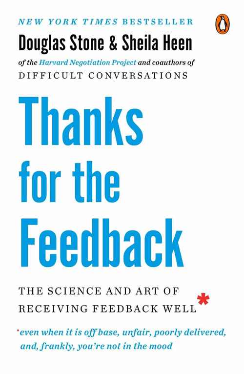 Thanks for the Feedback (The Science and Art of Receiving Feedback Well) by Douglas Stone, Sheila Heen, 9780143127130