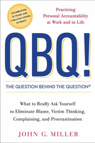 QBQ! The Question Behind the Question (Practicing Personal Accountability at Work and in Life) by John G. Miller, 9780399152337