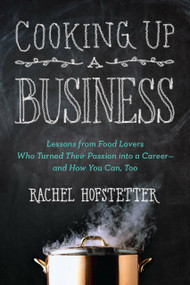 Cooking Up a Business (Lessons from Food Lovers Who Turned Their Passion into a Career -- and How You C an, Too) by Rachel Hofstetter, 9780399162312