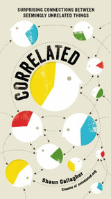Correlated (Surprising Connections Between Seemingly Unrelated Things) by Shaun Gallagher, 9780399162473
