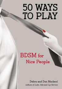 50 Ways to Play (BDSM for Nice People) by Don Macleod, Debra Macleod, 9780399163463