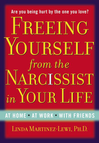 Freeing Yourself from the Narcissist in Your Life (At Home. At Work. With Friends) by Linda Martinez-Lewi, 9780399165771