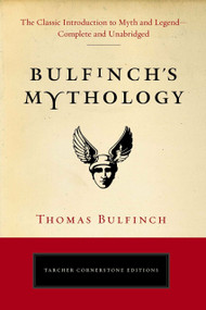 Bulfinch's Mythology (The Classic Introduction to Myth and Legend-Complete and Unabridged) by Thomas Bulfinch, 9780399169229
