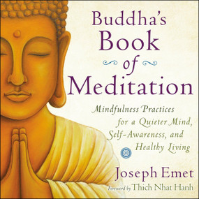 Buddha's Book of Meditation (Mindfulness Practices for a Quieter Mind, Self-Awareness, and Healthy Living) by Joseph Emet, Thich Nhat Hanh, 9780399172625