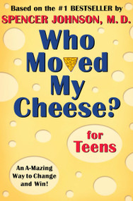 Who Moved My Cheese? for Teens by Spencer Johnson, 9780399240072