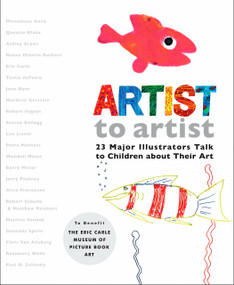 Artist to Artist (23 Major Illustrators Talk to Children About Their Art) by Eric Carle Museum Pict. Bk Art, Eric Carle, Eric Carle, Various, 9780399246005