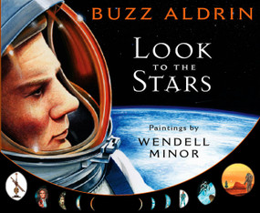 Look to the Stars by Buzz Aldrin, Wendell Minor, 9780399247217