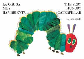 The Very Hungry Caterpillar/La oruga muy hambrienta by Eric Carle, Eric Carle, 9780399256042