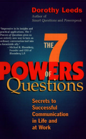 The 7 Powers of Questions (Secrets to Successful Communication in Life and at Work) by Dorothy Leeds, 9780399526145