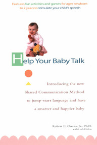 Help Your Baby Talk (Introducing the Shared Communication Methold to Jump Start Language and Have a S) by Robert E. Owens, Leah Feldon, 9780399529580
