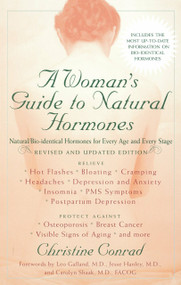 A Woman's Guide to Natural Hormones (Natural/Bio-identical Hormones for Every Age and Every Stage, Revised and Updated Edition) by Christine Conrad, 9780399531033