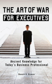 The Art of War for Executives (Ancient Knowledge for Today's Business Professional) by Donald G. Krause, 9780399534102