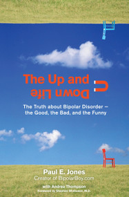 The Up and Down Life (The Truth About Bipolar Disorder--the Good, the Bad, and the Funny) by Paul E. Jones, Andrea Thompson, 9780399534225