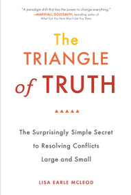 The Triangle of Truth (The Surprisingly Simple Secret to Resolving Conflicts Largeand Small) by Lisa Earle McLeod, 9780399536434
