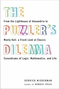 The Puzzler's Dilemma (From the Lighthouse of Alexandria to Monty Hall, a Fresh Look at Classic Conundr ums of Logic, Mathematics, and Life) by Derrick Niederman, 9780399537295