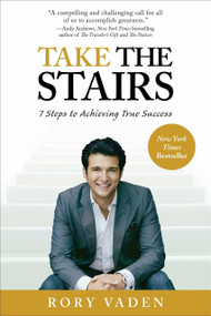 Take the Stairs (7 Steps to Achieving True Success) by Rory Vaden, 9780399537769