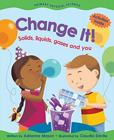 Change It! (Solids, Liquids, Gases and You) - 9781553378389 by Adrienne Mason, Claudia Dávila, 9781553378389