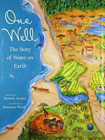 One Well (The Story of Water on Earth) by Rochelle Strauss, Rosemary Woods, 9781553379546